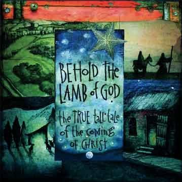 'Behold the Lamb of God: The True Tall Tale of the Coming of Christ'