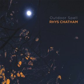 Rhys Chatham - Outdoor Spell