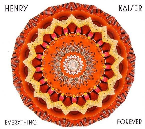 Henry Kaiser - Everything Forever