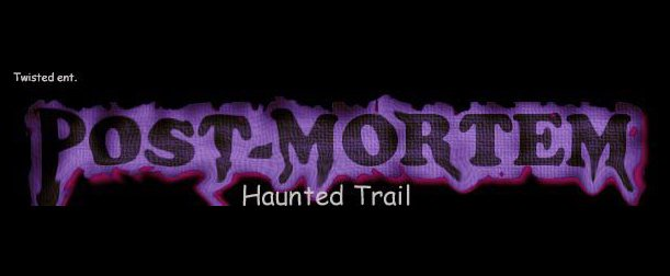 Post-Mortem Haunted Trail